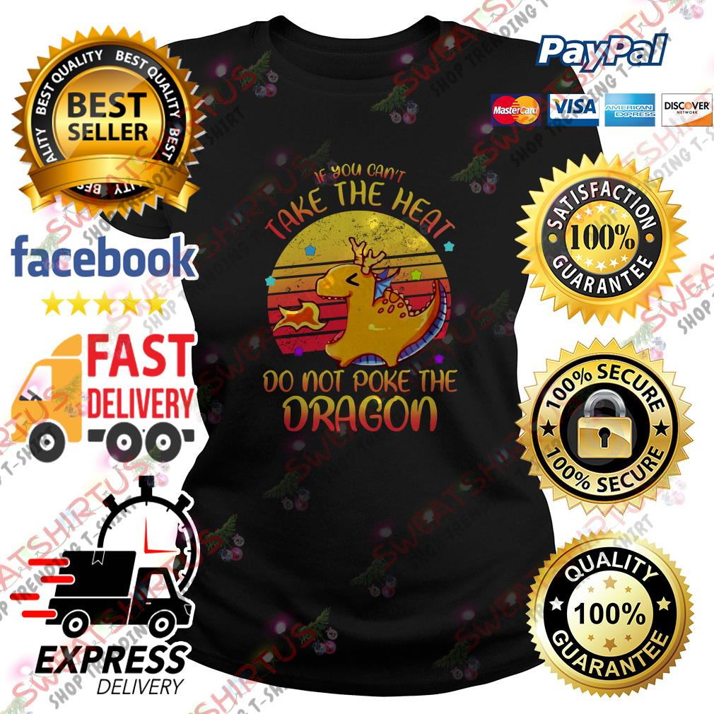 If you can't take the heat do not poke the dragon vintage Ladies Tee