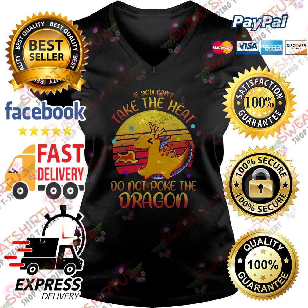 If you can't take the heat do not poke the dragon vintage V-neck T-shirt
