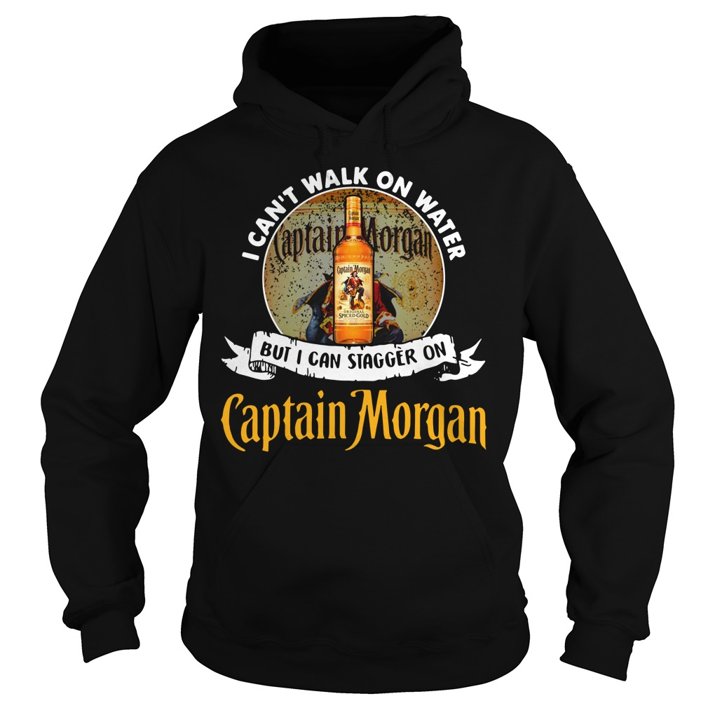 I can't walk on water but I can stagger on Captain Morgan Hoodie