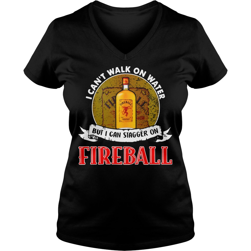 I can't walk on water but I can stagger on Fireball V-neck T-shirt