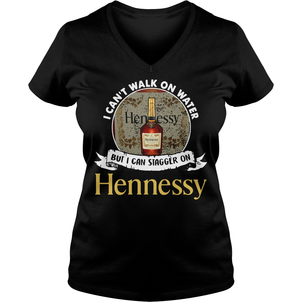 I can't walk on water but I can stagger on Hennessy V-neck T-shirt