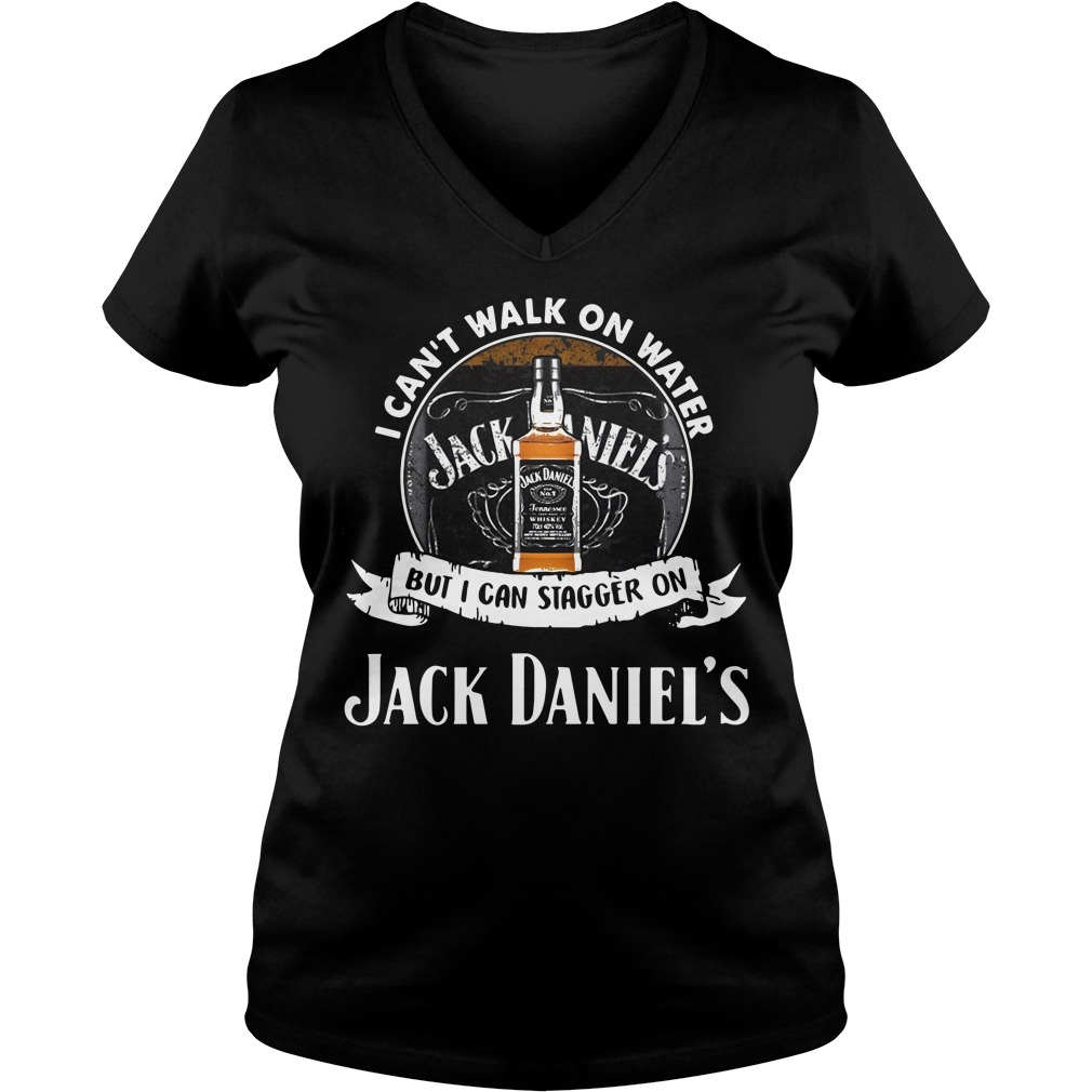 I can't walk on water but I can stagger on Jack Daniel's V-neck T-shirt