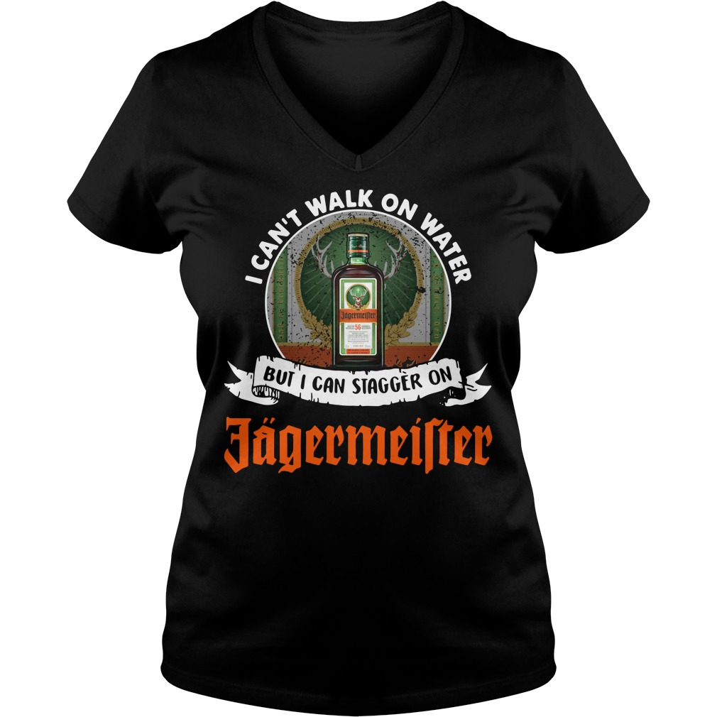 I can't walk on water but I can stagger on Jagermeister V-neck T-shirt