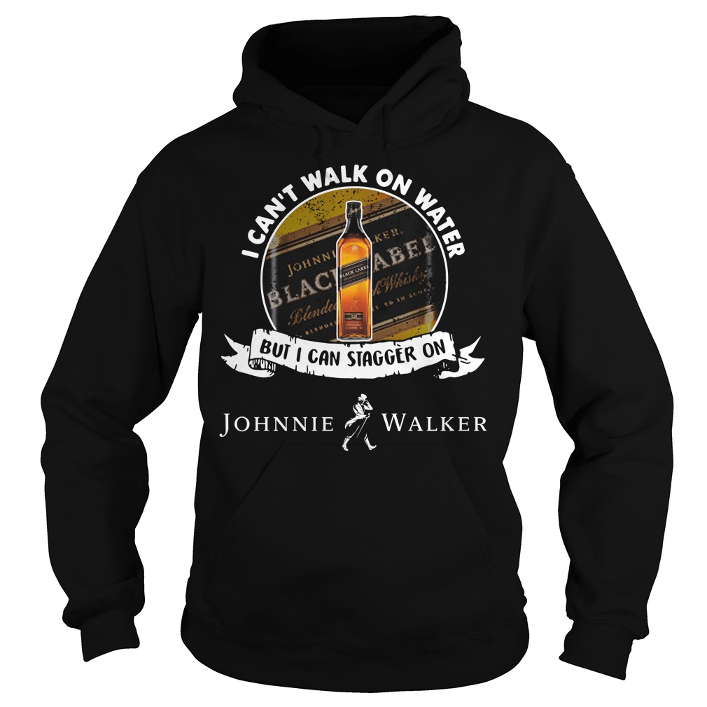 I can't walk on water but I can stagger on Johnnie Walker Hoodie