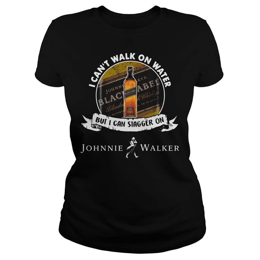 I can't walk on water but I can stagger on Johnnie Walker Ladies Tee