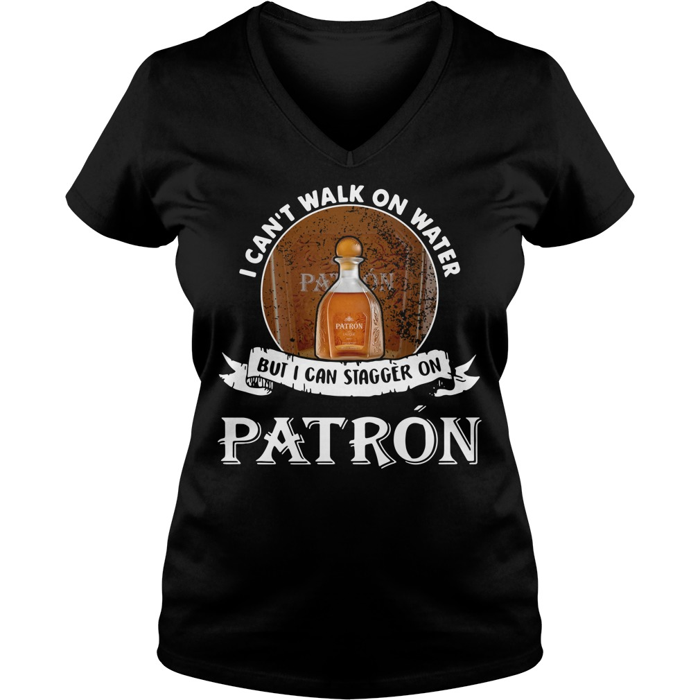 I can't walk on water but I can stagger on Patron V-neck T-shirt