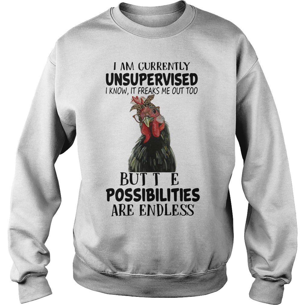 Chicken I am currently unsupervised I know it freaks me out too but the possibilities are endless Sweater