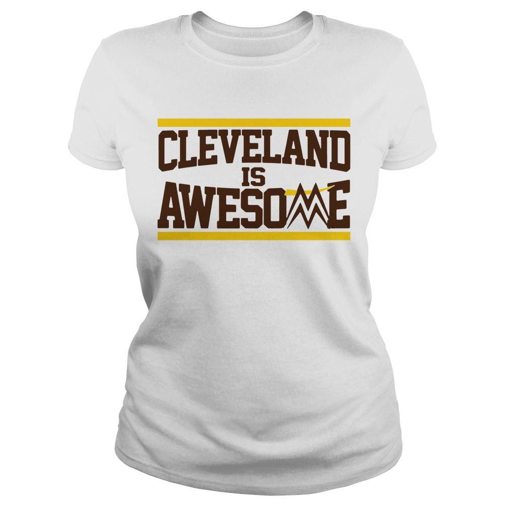 Cleveland is awesome Ladies Tee
