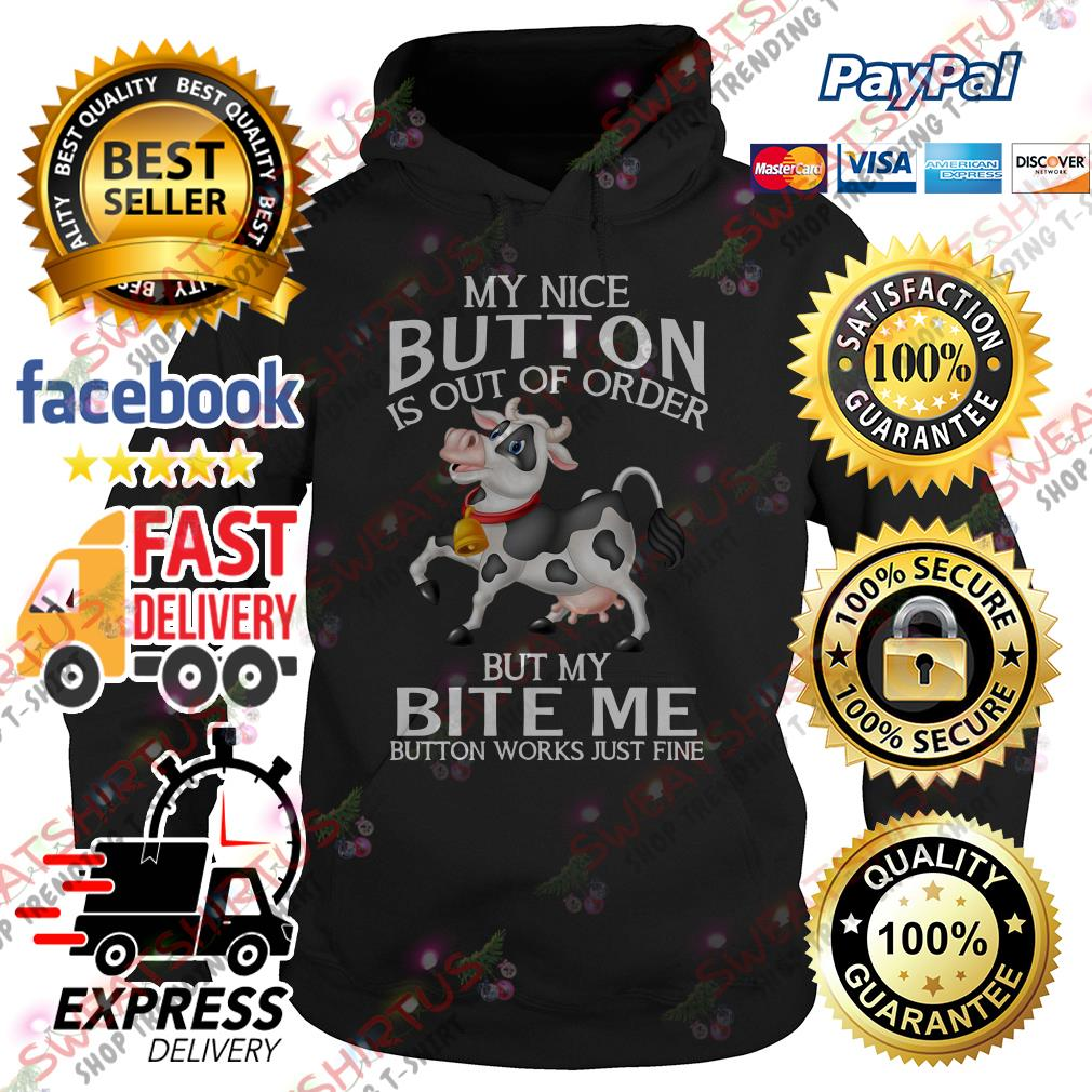 Cow my nice button is out of order but my bite me button works just fine Hoodie