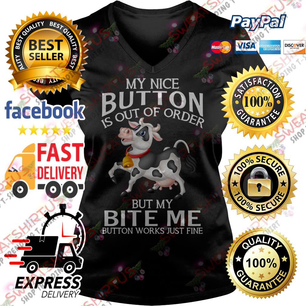 Cow my nice button is out of order but my bite me button works just fine V-neck T-shirt
