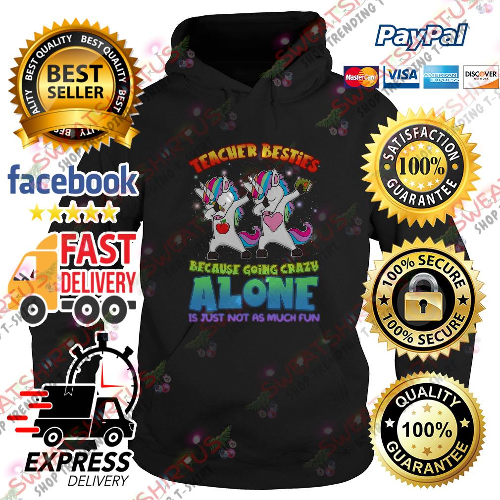 Dabbing unicorn Teacher besties because going crazy alone is just not as much fun Hoodie