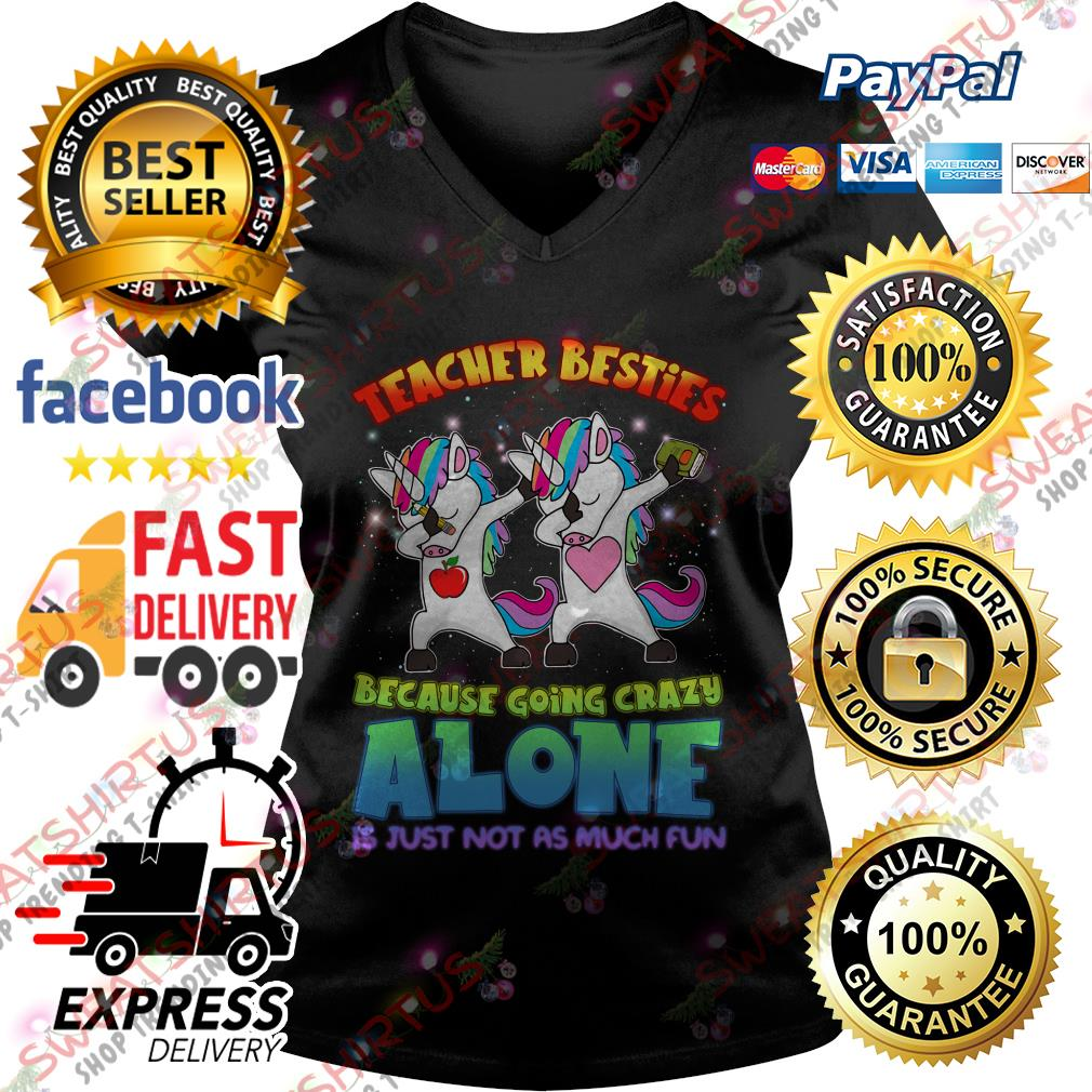 Dabbing unicorn Teacher besties because going crazy alone is just not as much fun V-neck T-shirt