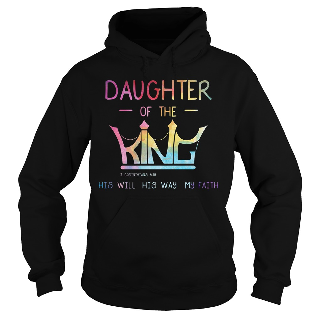 Daughter of the King his will his way my faith HoodieDaughter of the King his will his way my faith Hoodie