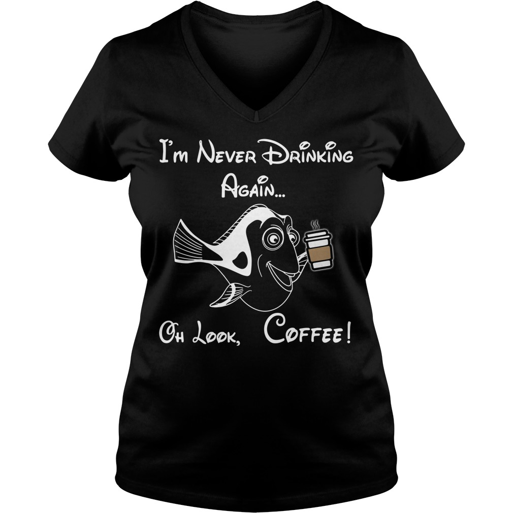 Dory I'm never drinking again oh look coffee V-neck T-shirt