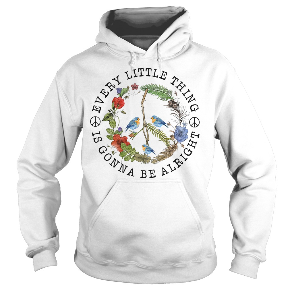 Every little thing is gonna be alright Hoodie