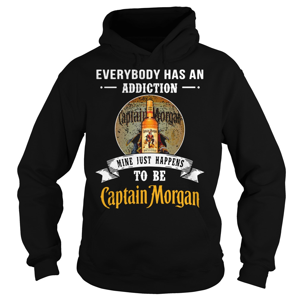 Everybody has an addiction mine just happens to be Captain Morgan Hoodie