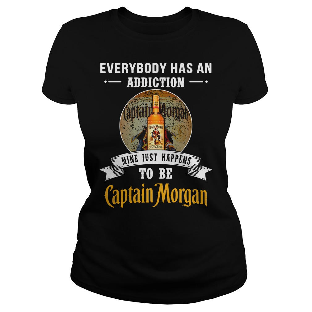 Everybody has an addiction mine just happens to be Captain Morgan Ladies Tee