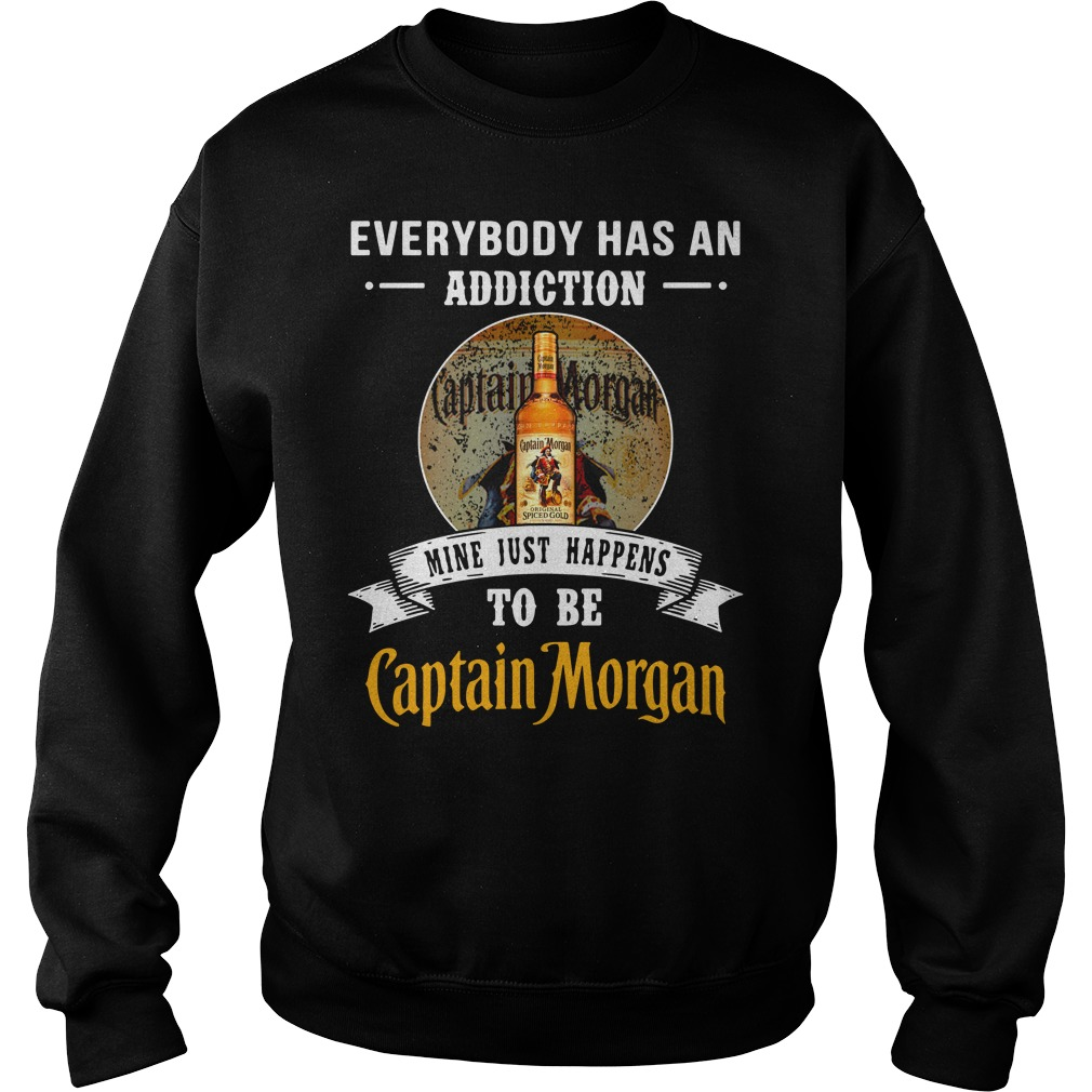 Everybody has an addiction mine just happens to be Captain Morgan Sweater