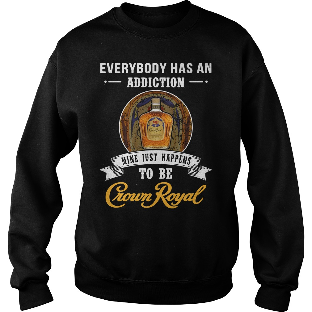 Everybody has an addiction mine just happens to be Crown Royal Sweater
