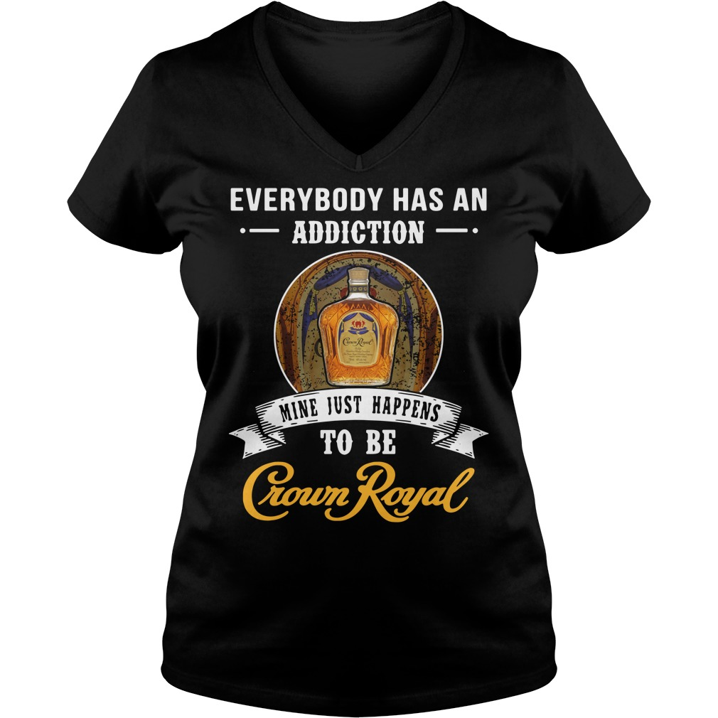 Everybody has an addiction mine just happens to be Crown Royal V-neck T-shirt