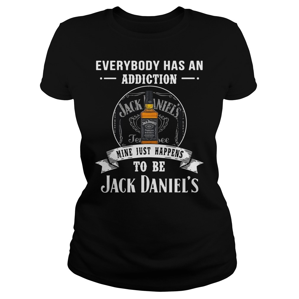 Everybody has an addiction mine just happens to be Jack Daniel's Ladies Tee