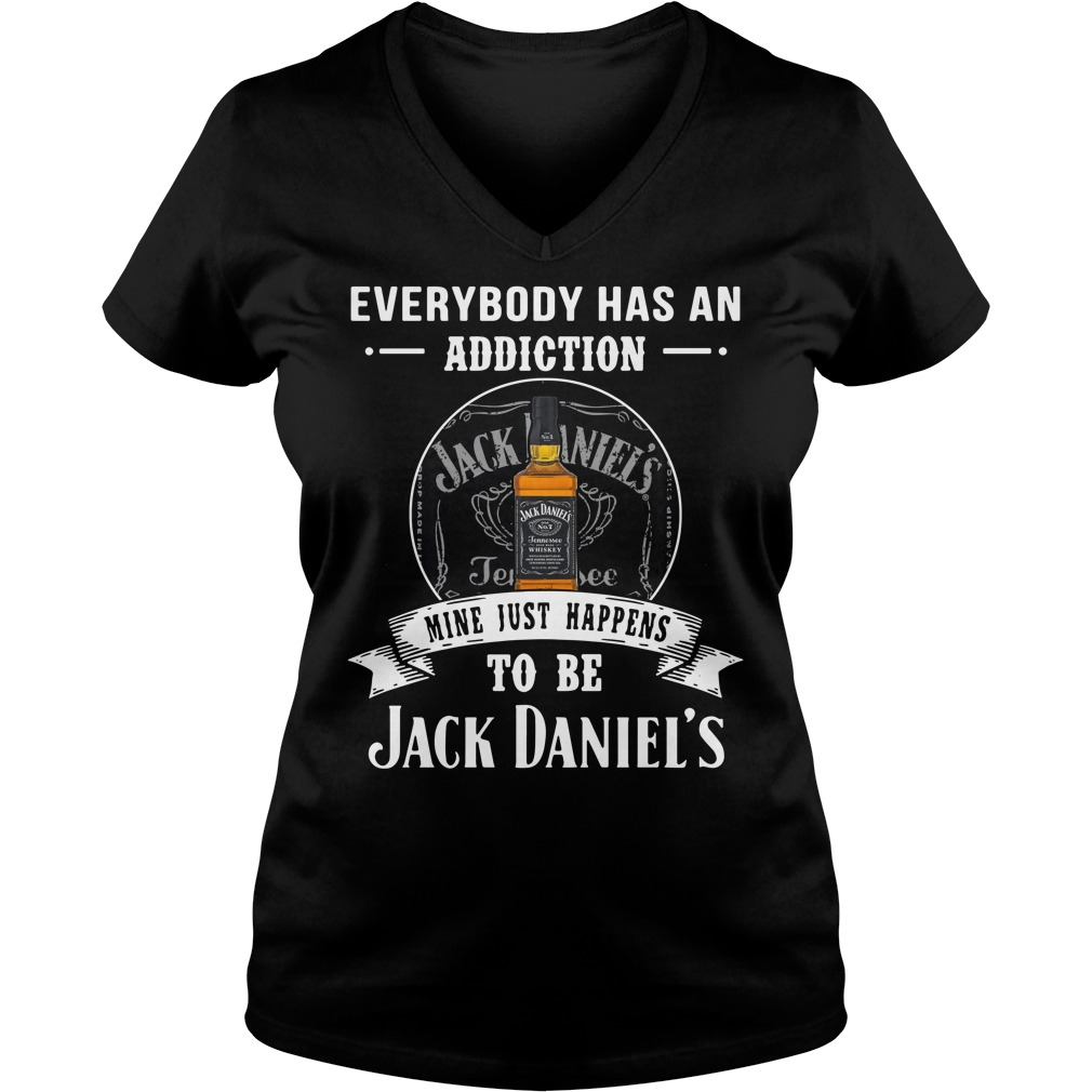 Everybody has an addiction mine just happens to be Jack Daniel's V-neck T-shirt