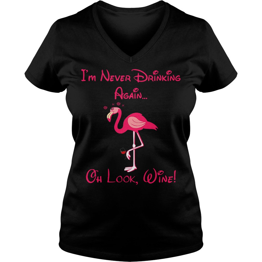 Flamingo I'm never drinking again oh look wine V-neck T-shirt