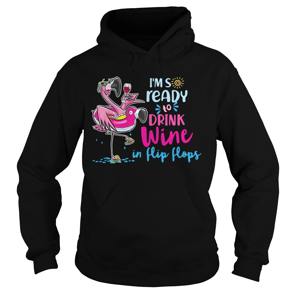 Flamingo I'm so ready to drink wine in flip flip Hoodie