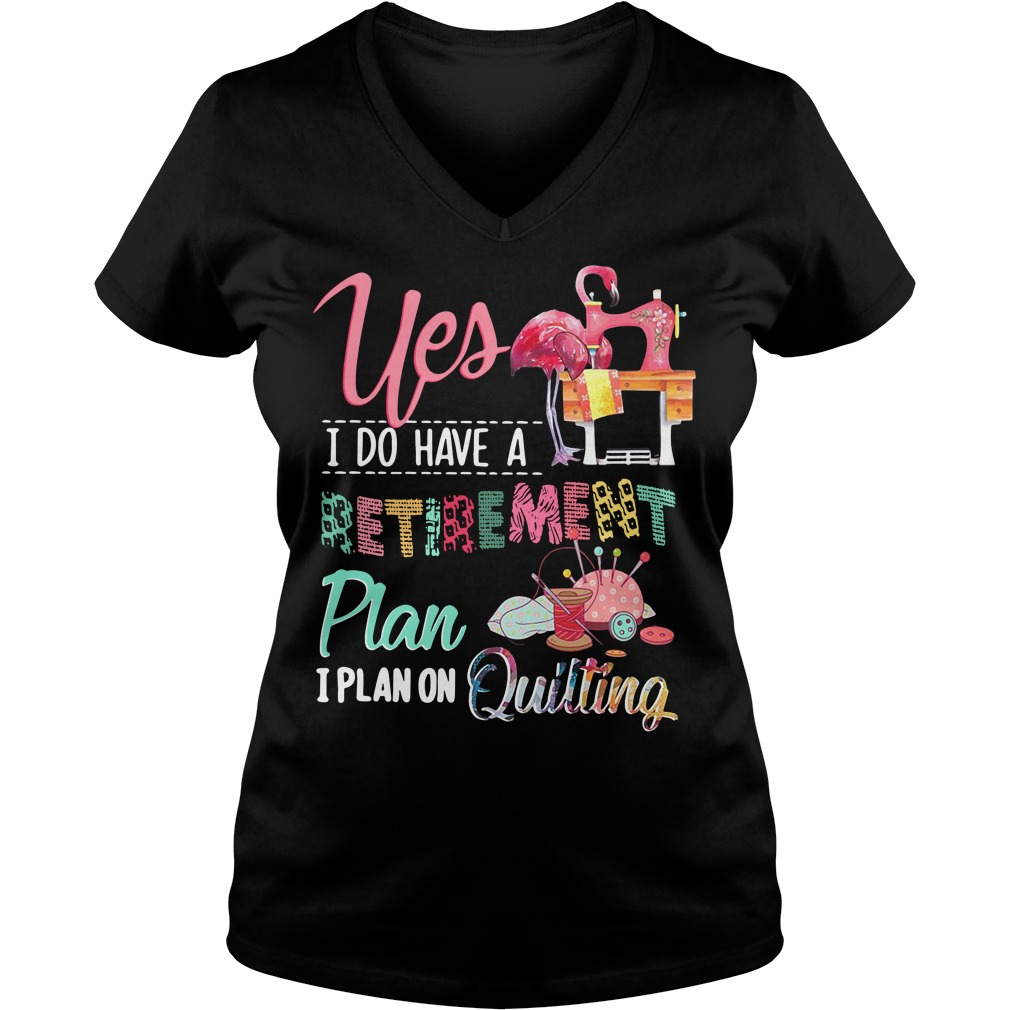Flamingo yes I do have a retirement plan I plan on quilting V-neck T-shirt