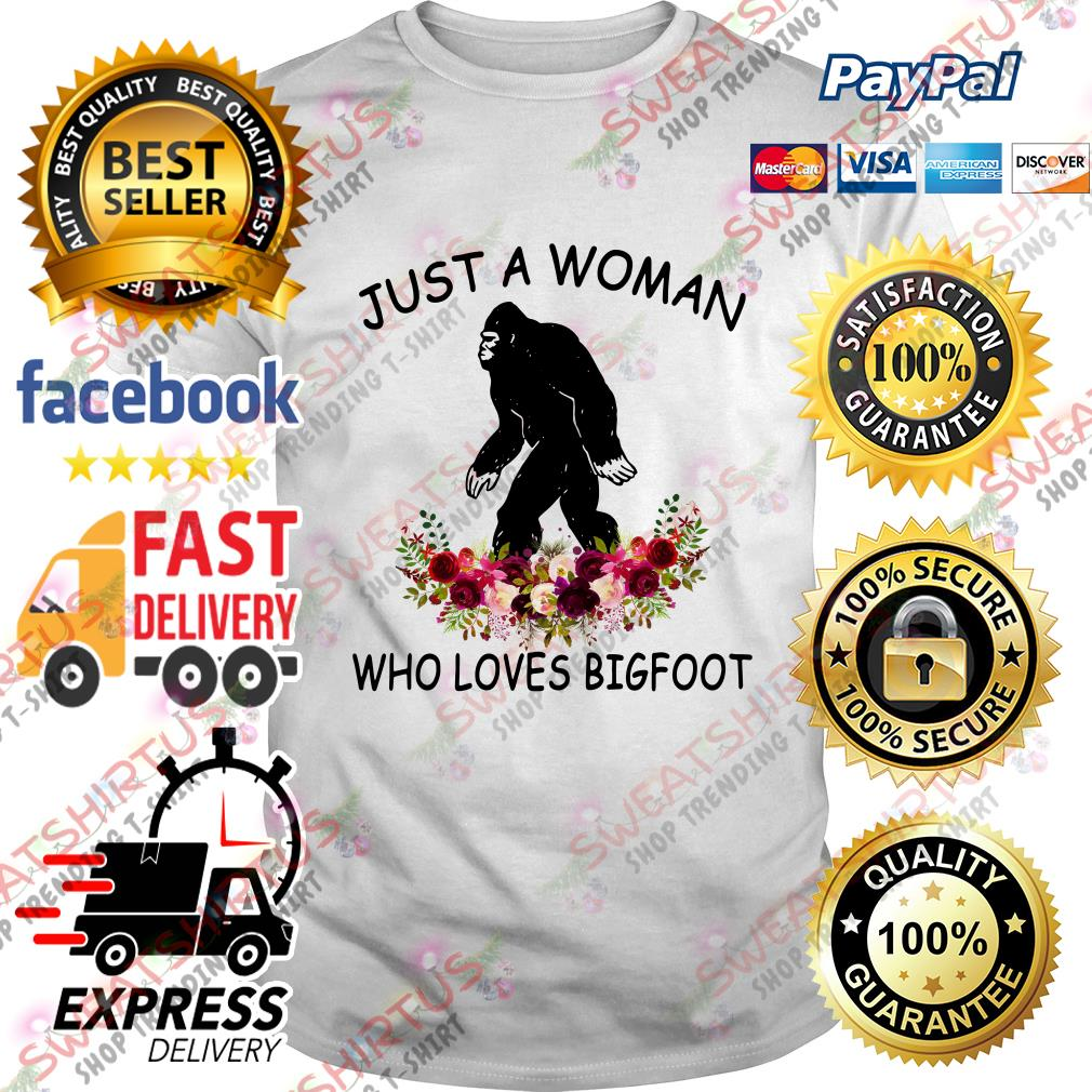 Flower just a woman who loves Bigfoot shirt