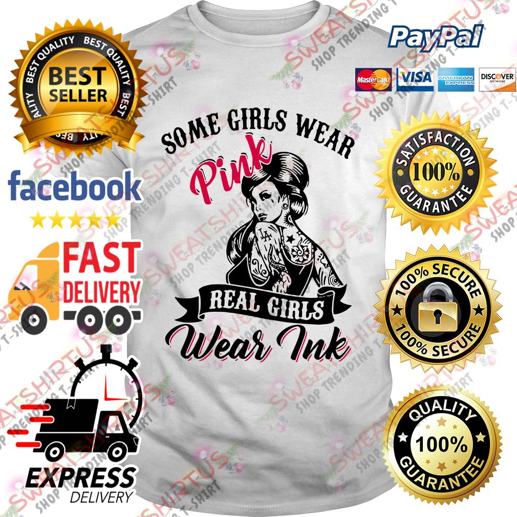 Some girls wear pink real girls wear ink shirt