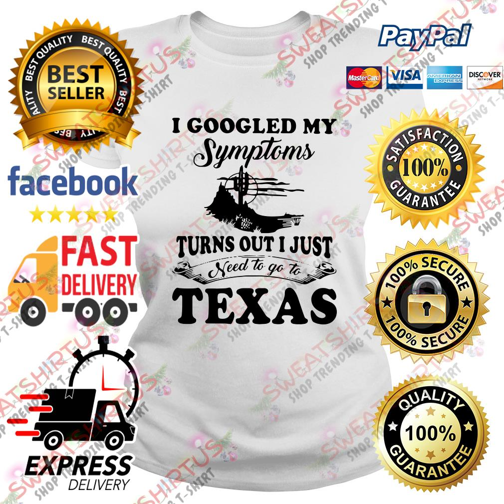 I googled my symptoms turn out I just need to go to texas Ladies Tee