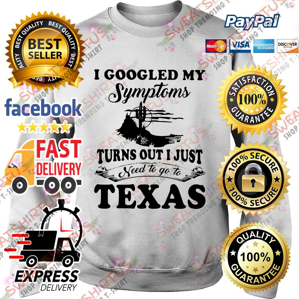 I googled my symptoms turn out I just need to go to texas Sweater