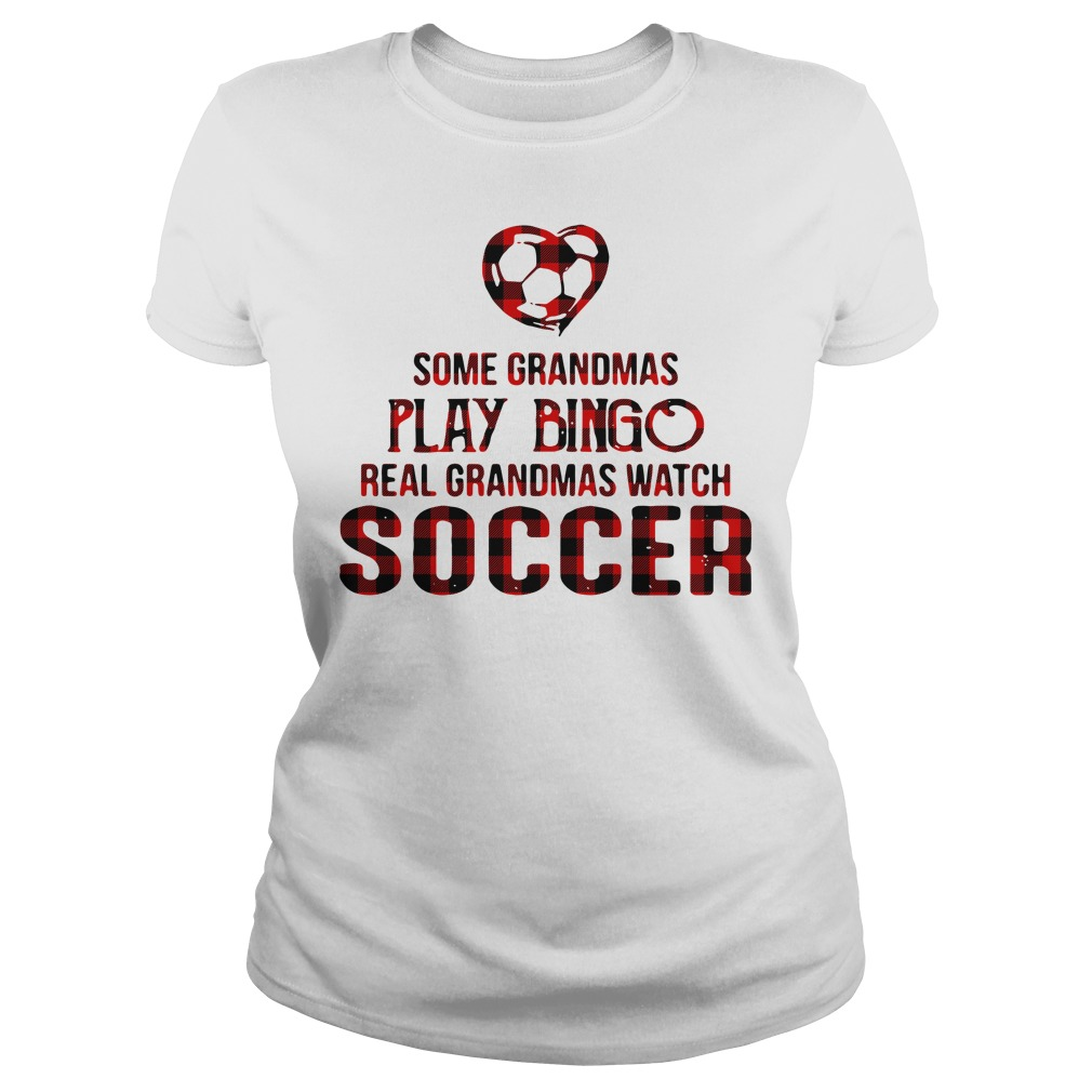 Some grandmas play bingo real grandmas watch soccer Ladies Tee