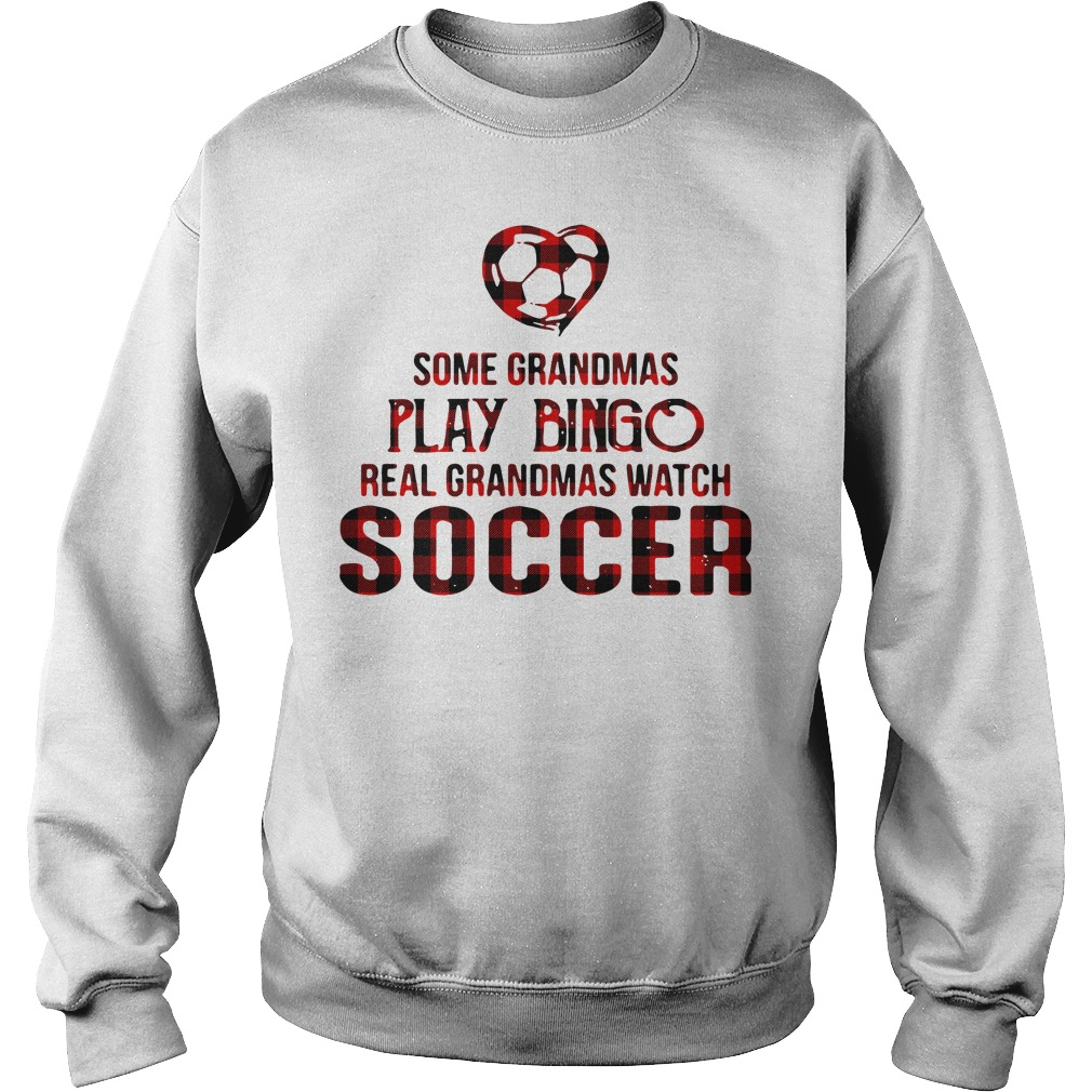 Some grandmas play bingo real grandmas watch soccer Sweater