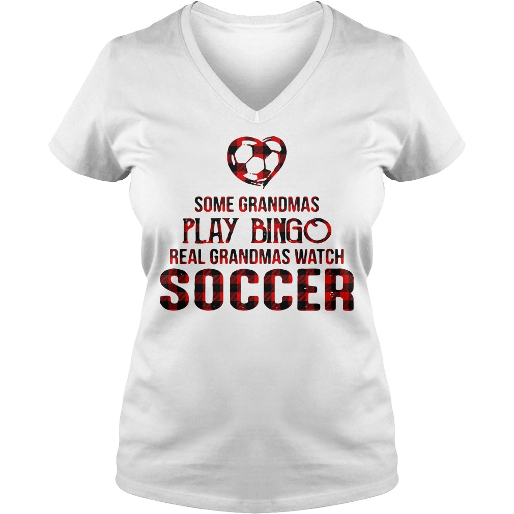 Some grandmas play bingo real grandmas watch soccer V-neck T-shirt