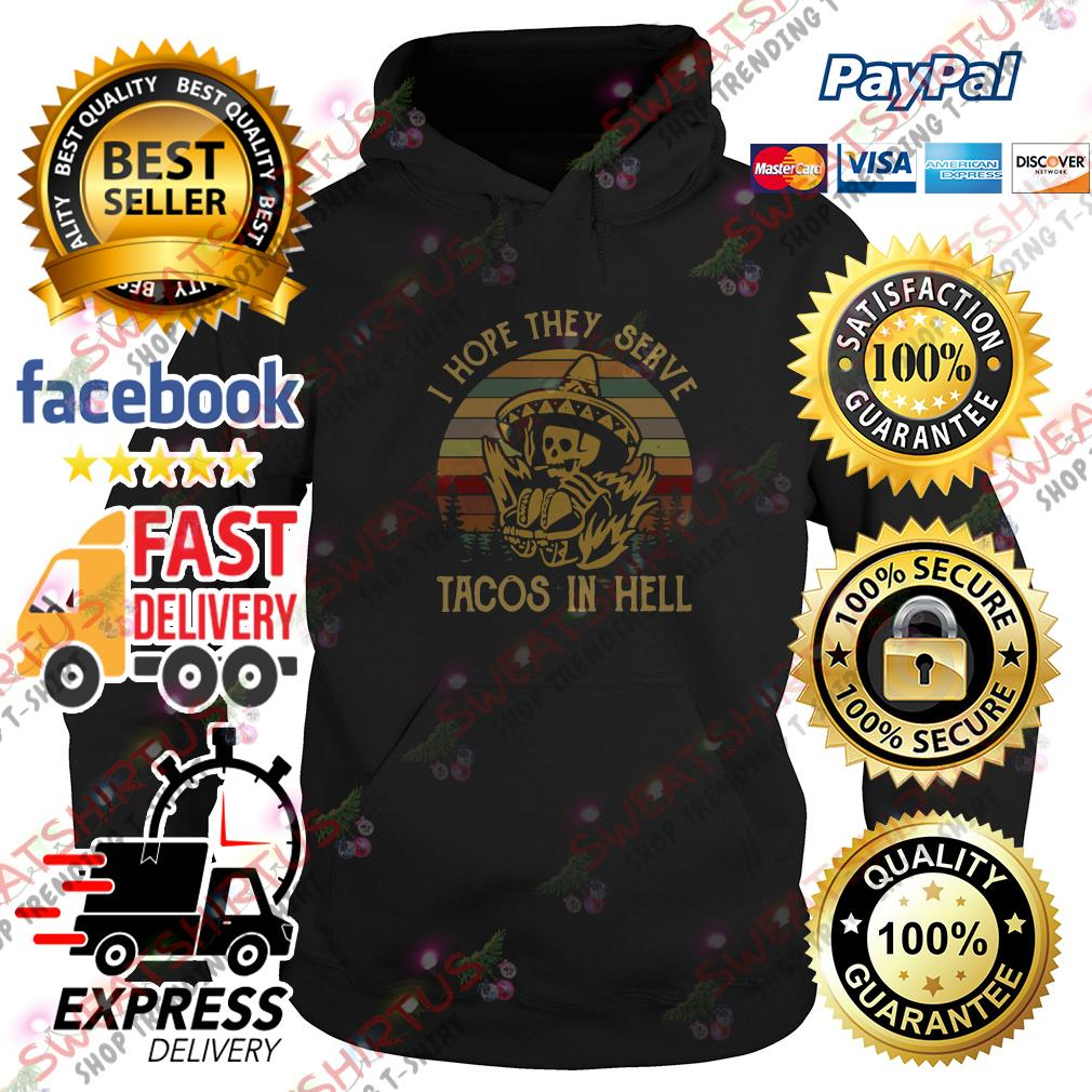 I hope they serve tacos in hell vintage Hoodie