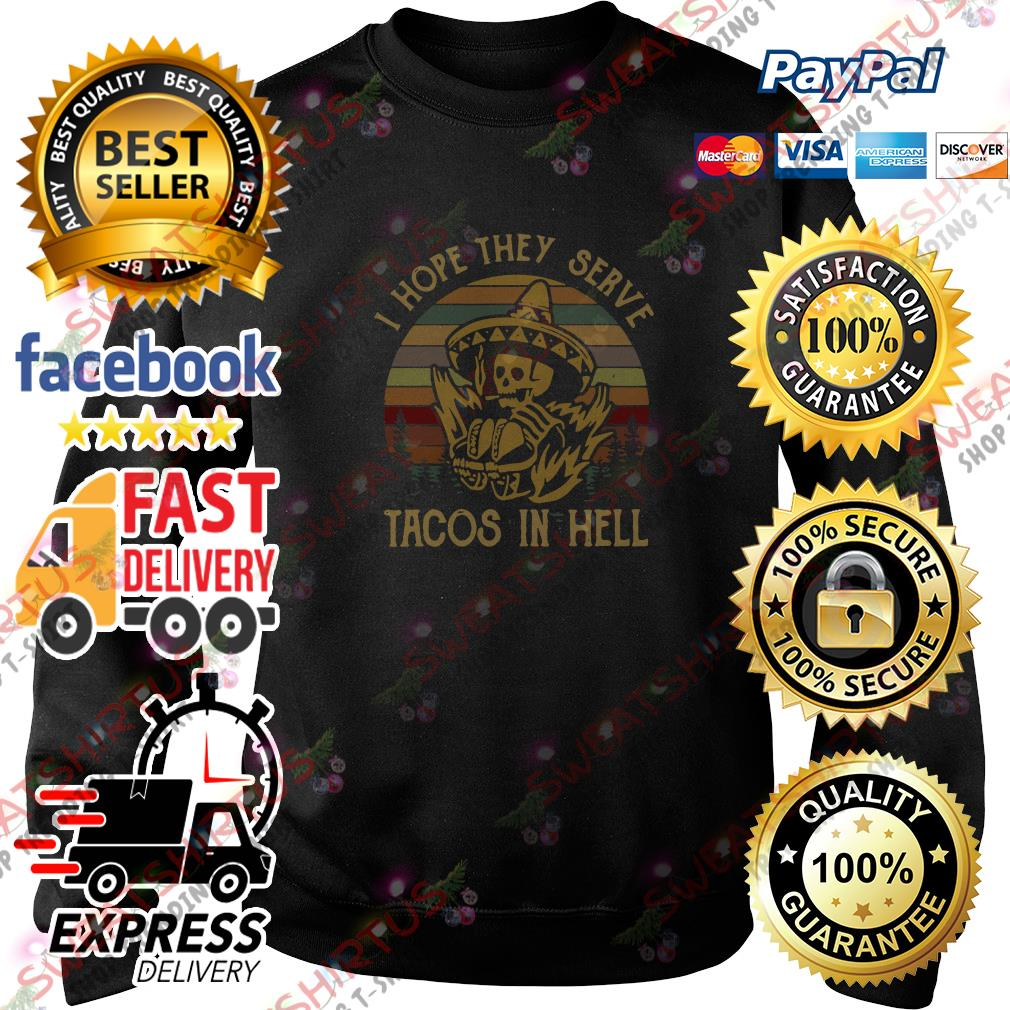 I hope they serve tacos in hell vintage Sweater
