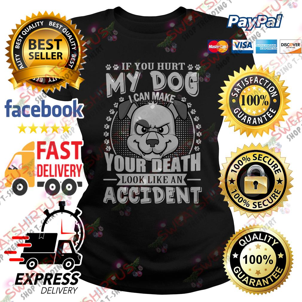 If you hurt my dog I can make your death look like an accident Ladies Tee
