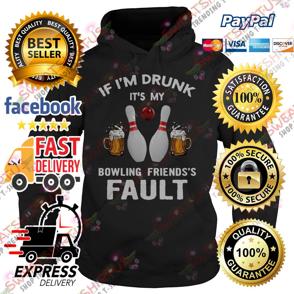 If I'm drunk it's my bowling friends's fault Hoodie