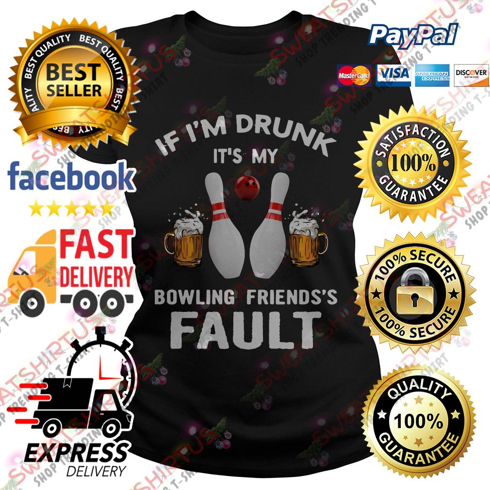 If I'm drunk it's my bowling friends's fault Ladies Tee
