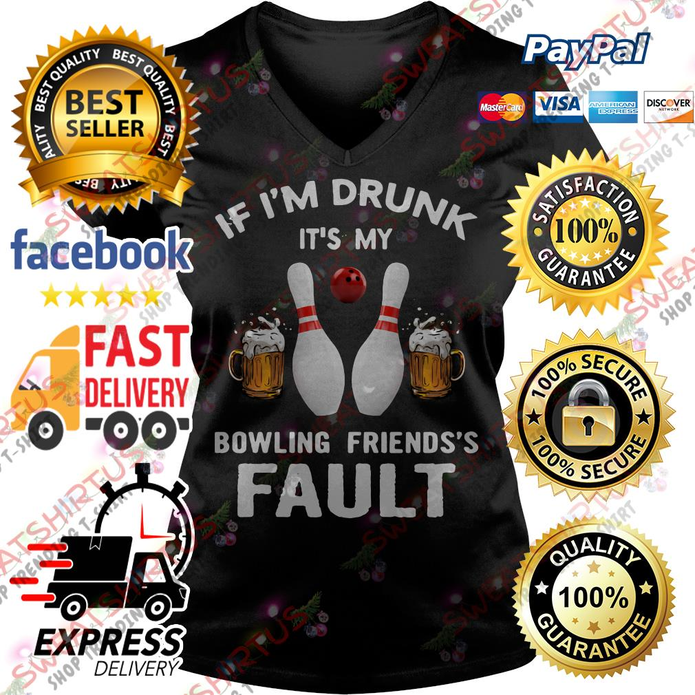 If I'm drunk it's my bowling friends's fault V-neck T-shirt