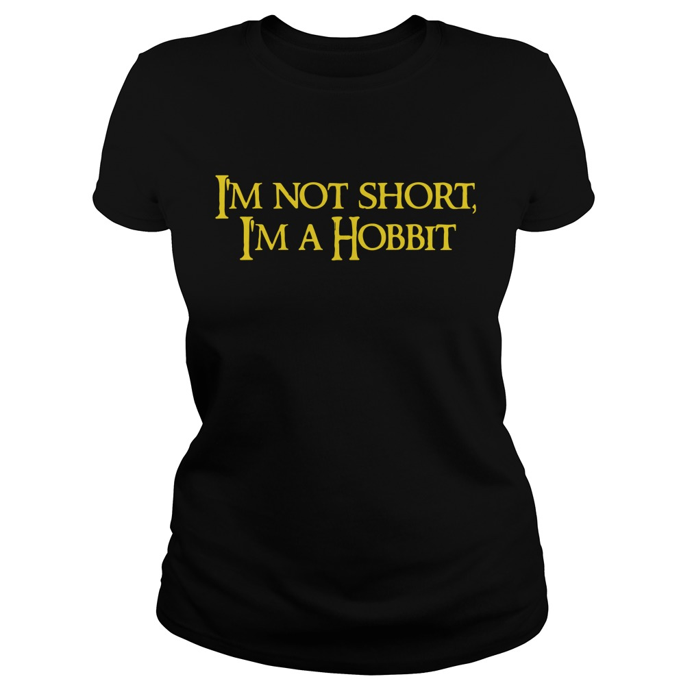 I'm not short I'm a hobbit Ladies Tee