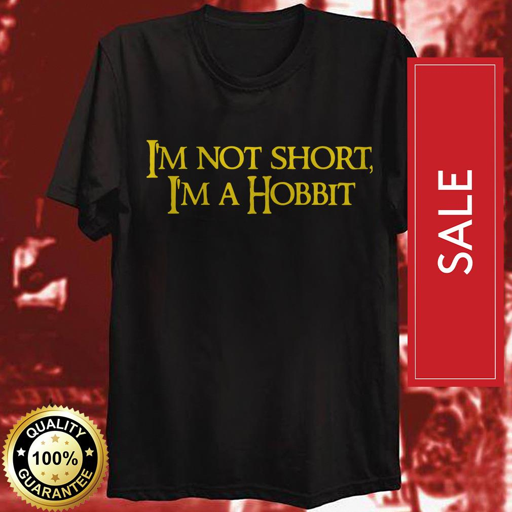 I'm not short I'm a hobbit shirt