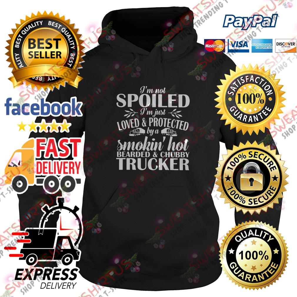 I'm not spoiled I'm just loved and protected by a smokin' hot bearded Hoodie