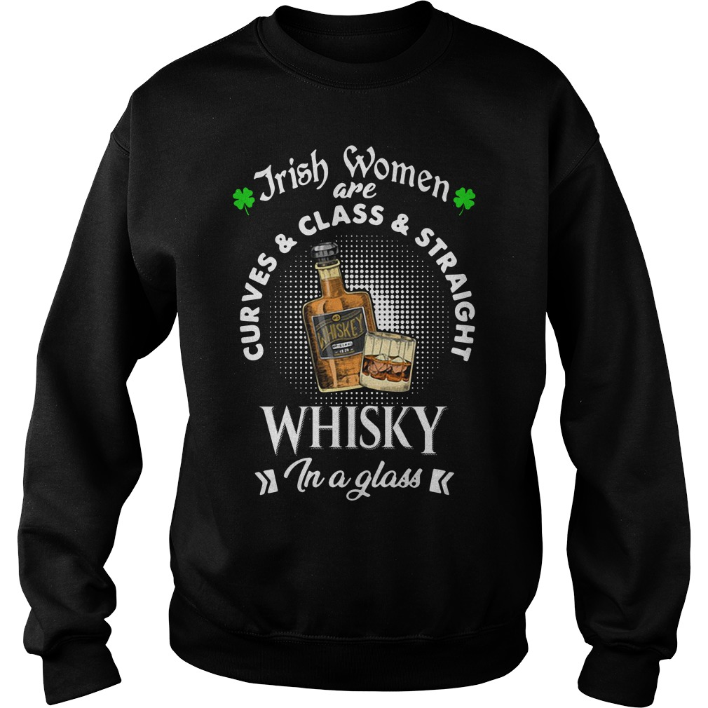 Irish women are curves and class and straight whisky in a glass Sweater