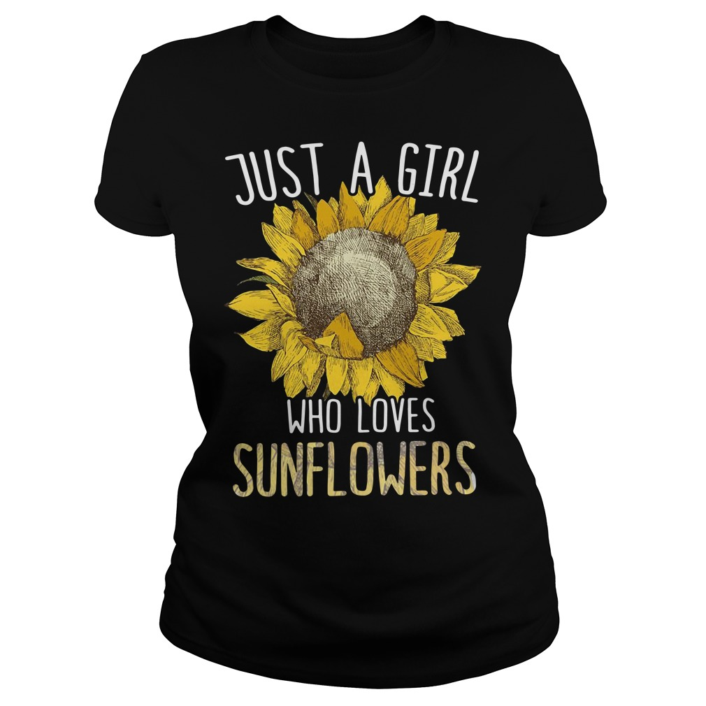 Just a girl who loves sunflowers Ladies Tee