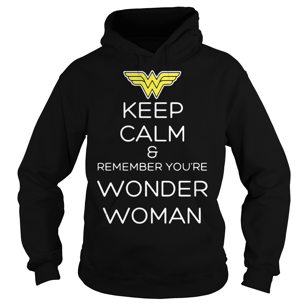 Keep calm and remember you're Wonder Woman Hoodie