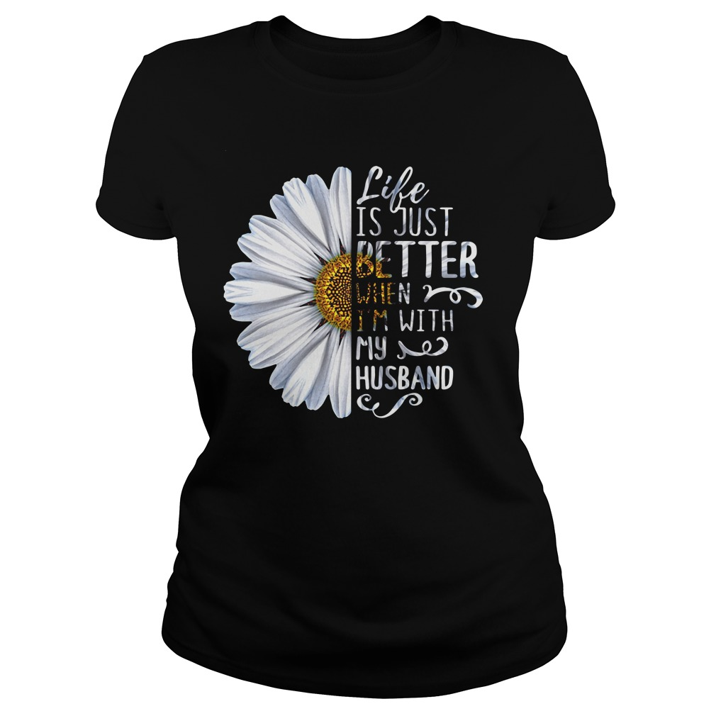 Life is just better when I'm with my husband Ladies Tee