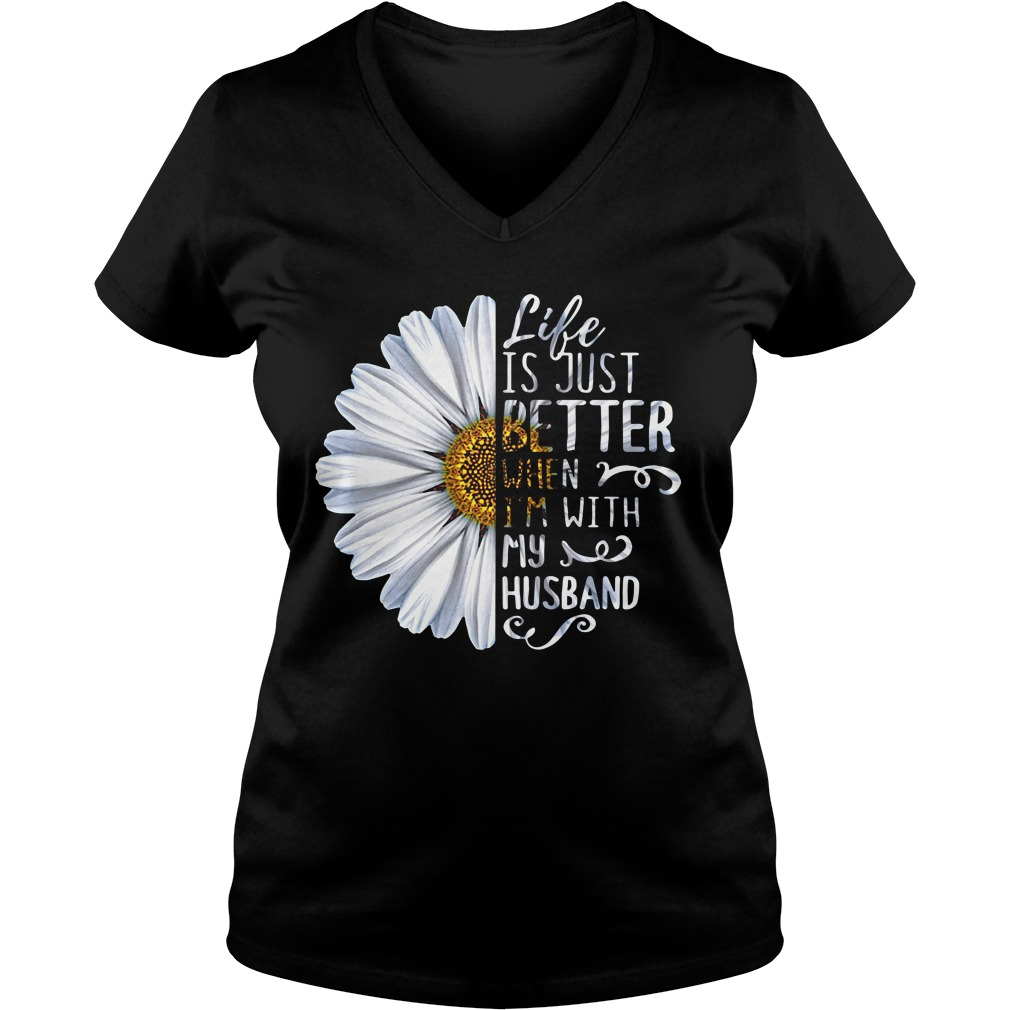 Life is just better when I'm with my husband V-neck T-shirt